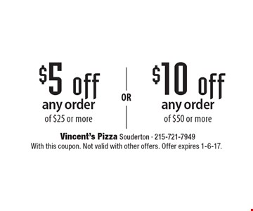 $5 off any order of $25 or more OR $10 off any order of $50 or more. With this coupon. Not valid with other offers. Offer expires 1-6-17.