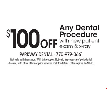 $100 Off Any Dental Procedure. With new patient exam & x-ray. Not valid with insurance. With this coupon. Not valid in presence of periodontal disease, with other offers or prior services. Call for details. Offer expires 12-18-16.