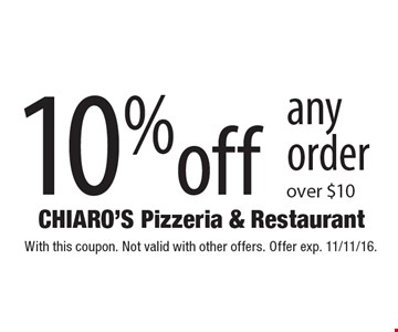 10% off any order over $10. With this coupon. Not valid with other offers. Offer exp. 11/11/16.