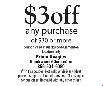 $3 off any purchase of $30 or more. Coupon valid at Blackwood/Clementon location only. With this coupon. Not valid on delivery. Must present coupon at time of purchase. One coupon per customer. Not valid with any other offers.