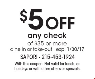 $5 off any check of $35 or more, dine in or take-out - exp. 1/30/17. With this coupon. Not valid for lunch, on holidays or with other offers or specials.
