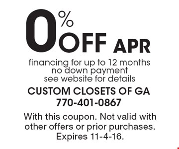 0% Off APR. Financing for up to 12 months, no down payment. See website for details. With this coupon. Not valid with other offers or prior purchases. Expires 11-4-16.