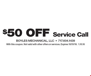 $50 Off Service CallBOYLES MECHANICAL, LLC-717.604.1439. With this coupon. Not valid with other offers or services. Expires 10/31/16.1.10.16