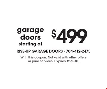 Garage doors starting at $499. With this coupon. Not valid with other offers or prior services. Expires 12-9-16.