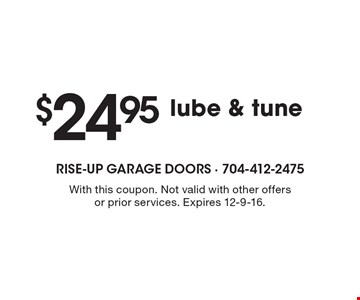 $24.95 lube & tune. With this coupon. Not valid with other offers or prior services. Expires 12-9-16.