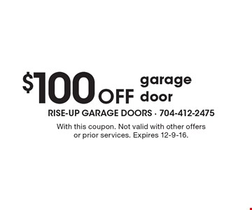$100 Off garage door. With this coupon. Not valid with other offers or prior services. Expires 12-9-16.