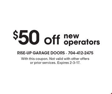 $50 off new operators. With this coupon. Not valid with other offers or prior services. Expires 2-3-17.