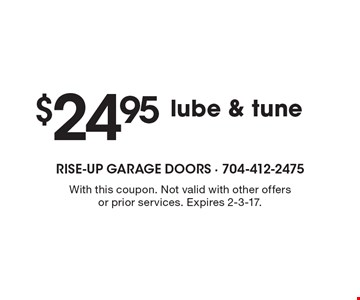 $24.95 lube & tune. With this coupon. Not valid with other offers or prior services. Expires 2-3-17.