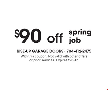 $90 off spring job. With this coupon. Not valid with other offers or prior services. Expires 2-3-17.