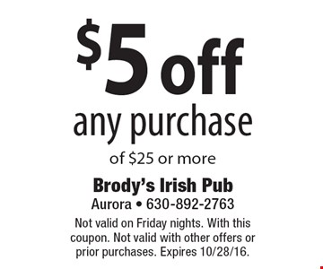 $5 off any purchase of $25 or more. Not valid on Friday nights. With this coupon. Not valid with other offers or prior purchases. Expires 10/28/16.