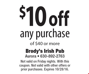 $10 off any purchase of $40 or more. Not valid on Friday nights. With this coupon. Not valid with other offers or prior purchases. Expires 10/28/16.