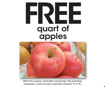 FREE quart of apples. With this coupon. Excludes honeycrisp. No purchase necessary. Limit one per customer. Expires 11-4-16.