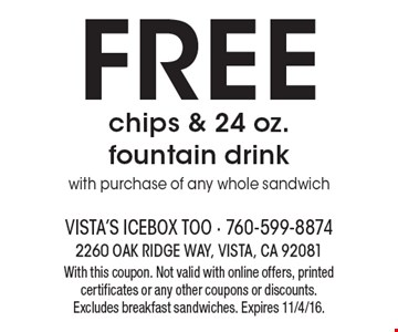FREE chips & 24 oz. fountain drink with purchase of any whole sandwich. With this coupon. Not valid with online offers, printed certificates or any other coupons or discounts. Excludes breakfast sandwiches. Expires 11/4/16.
