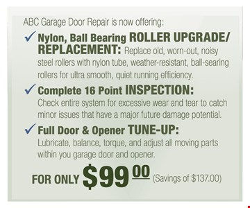 Nylon, Ball Bearing Roller Upgrade/Replacement, Complete 16 Point Inspection & Full door & opener tune-up for only $99