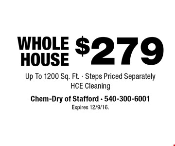 $279 Whole House. Up To 1200 Sq. Ft. - Steps Priced Separately HCE Cleaning. Expires 12/9/16.