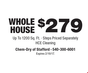 Whole House $279 . Up To 1200 Sq. Ft. Steps Priced Separately HCE Cleaning. Expires 2/10/17.