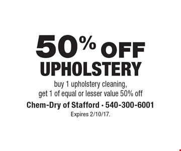 50% Off Upholstery. Buy 1 upholstery cleaning, get 1 of equal or lesser value 50% off. Expires 2/10/17.