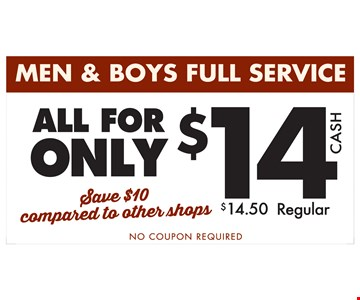 Men & Boys full service all for only $14 cash. save $10 compared to other shops. $14.50 regular. no coupon required.