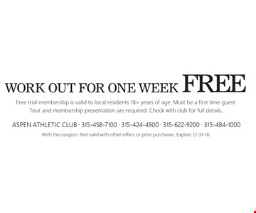 Work out for one week FREE. Free trial membership is valid to local residents 18+ years of age. Must be a first time guest. Tour and membership presentation are required. Check with club for full details. With this coupon. Not valid with other offers or prior purchases. Expires 12-31-16.