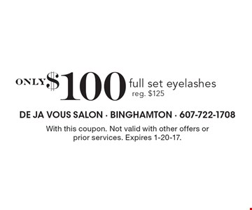 Only $100 full set eyelashes. Reg. $125. With this coupon. Not valid with other offers or prior services. Expires 1-20-17.
