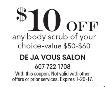 $10 Off any body scrub of your choice-value $50-$60. With this coupon. Not valid with other offers or prior services. Expires 1-20-17.