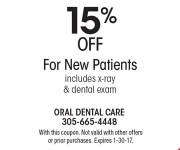 15% OFF For New Patients. Includes x-ray & dental exam. With this coupon. Not valid with other offers or prior purchases. Expires 1-30-17.