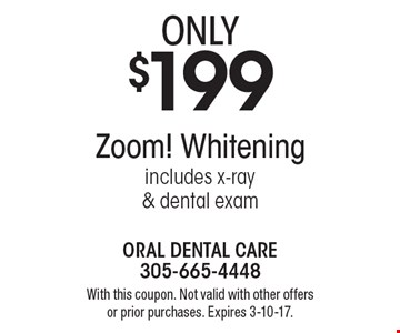 Zoom! Whitening only $199. Includes x-ray & dental exam. With this coupon. Not valid with other offers or prior purchases. Expires 3-10-17.