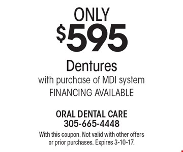Dentures only $595 with purchase of MDI system. FINANCING AVAILABLE. With this coupon. Not valid with other offers or prior purchases. Expires 3-10-17.