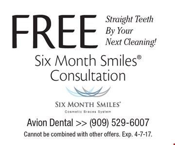 Straight Teeth By Your Next Cleaning! Free Six Month Smiles® Consultation. Cannot be combined with other offers. Exp. Exp. 4-7-17.
