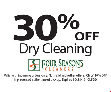 30% off Dry Cleaning. Valid with incoming orders only. Not valid with other offers. ONLY 10% OFF if presented at the time of pickup. Expires 10/28/16. CLP30