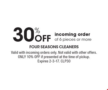 30% off incoming order of 6 pieces or more. Valid with incoming orders only. Not valid with other offers. Only 10% off if presented at the time of pickup. Expires 2-3-17. CLP30