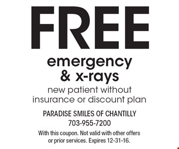 Free emergency & x-rays. New patient without insurance or discount plan. With this coupon. Not valid with other offers or prior services. Expires 12-31-16.