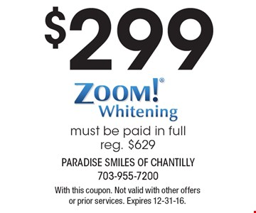 $299 zoom! whitening. Must be paid in full. Reg. $629. With this coupon. Not valid with other offers or prior services. Expires 12-31-16.