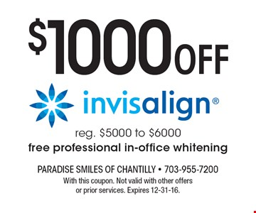 $1000 off Invisalign. Reg. $5000 to $6000. Free professional in-office whitening. With this coupon. Not valid with other offers or prior services. Expires 12-31-16.