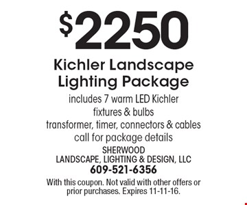 $2250 Kichler Landscape Lighting Package includes 7 warm LED Kichlerfixtures & bulbstransformer, timer, connectors & cablescall for package details. With this coupon. Not valid with other offers or prior purchases. Expires 11-11-16.
