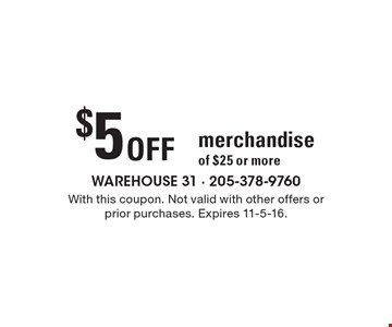 $5 off merchandise of $25 or more. With this coupon. Not valid with other offers or prior purchases. Expires 11-5-16.