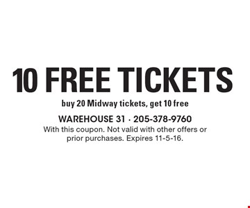 10 free tickets. Buy 20 Midway tickets, get 10 free. With this coupon. Not valid with other offers or prior purchases. Expires 11-5-16.