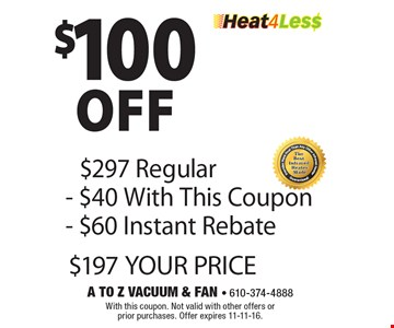 $100 off Heat4Les$  $297 Regular - $40 With This Coupon - $60 Instant Rebate =$197 YOUR PRICE. With this coupon. Not valid with other offers or prior purchases. Offer expires 11-11-16.