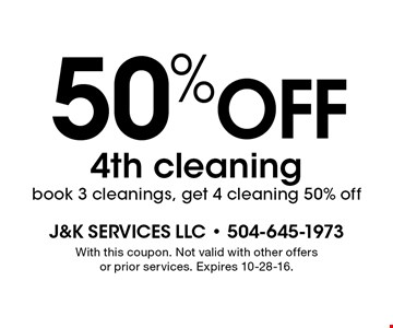 50%OFF4th cleaningbook 3 cleanings, get 4 cleaning 50% off. With this coupon. Not valid with other offers or prior services. Expires 10-28-16.