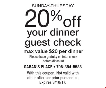Sunday-Thursday - 20% off your dinner guest check. Max value $20 per dinner. Please base gratuity on total check before discount. With this coupon. Not valid with other offers or prior purchases. Expires 3/10/17.