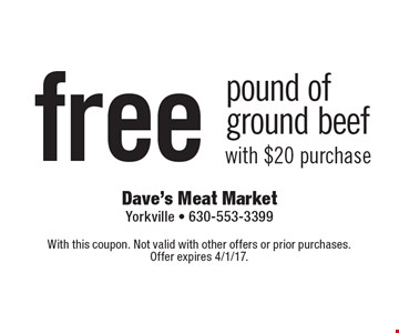 Free pound of ground beef with $20 purchase. With this coupon. Not valid with other offers or prior purchases. Offer expires 4/1/17.