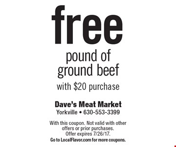 Free pound of ground beef with $20 purchase. With this coupon. Not valid with other offers or prior purchases. Offer expires 7/26/17. Go to LocalFlavor.com for more coupons.