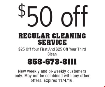 $50 off regular cleaning service. $25 Off Your First And $25 Off Your Third Clean. New weekly and bi-weekly customers only. May not be combined with any other offers. Expires 11/4/16.