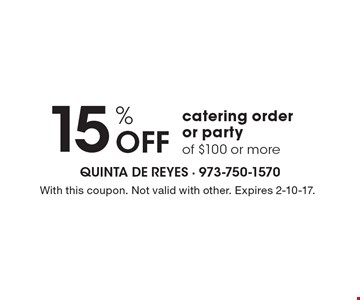 15% Off catering order or party of $100 or more. With this coupon. Not valid with other. Expires 2-10-17.
