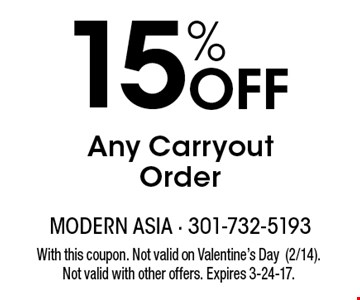 15% Off Any Carryout Order. With this coupon. Not valid on Valentine's Day (2/14). Not valid with other offers. Expires 3-24-17.