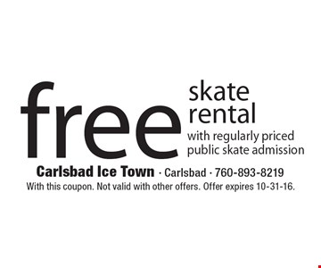 free skate rental with regularly priced public skate admission. With this coupon. Not valid with other offers. Offer expires 10-31-16.
