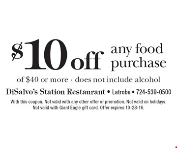 $10 off any food purchase of $40 or more. Does not include alcohol. With this coupon. Not valid with any other offer or promotion. Not valid on holidays. Not valid with Giant Eagle gift card. Offer expires 10-28-16.