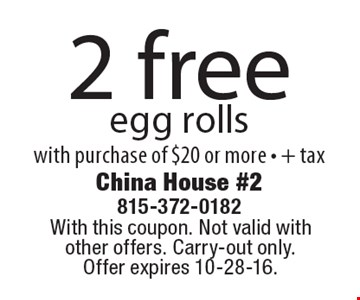 2 free egg rolls with purchase of $20 or more + tax. With this coupon. Not valid with other offers. Carry-out only. Offer expires 10-28-16.