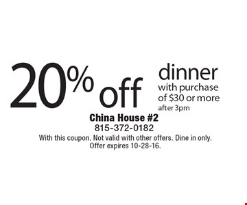 20% off dinner with purchase of $30 or more. After 3pm. With this coupon. Not valid with other offers. Dine in only.Offer expires 10-28-16.