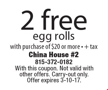 2 free egg rolls with purchase of $20 or more + tax. With this coupon. Not valid with other offers. Carry-out only. Offer expires 3-10-17.